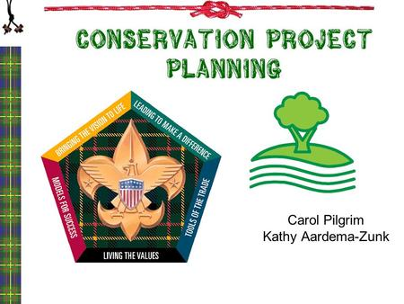 Conservation Project Planning Carol Pilgrim Kathy Aardema-Zunk.