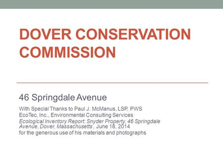 DOVER CONSERVATION COMMISSION 46 Springdale Avenue With Special Thanks to Paul J. McManus, LSP, PWS EcoTec, Inc., Environmental Consulting Services Ecological.