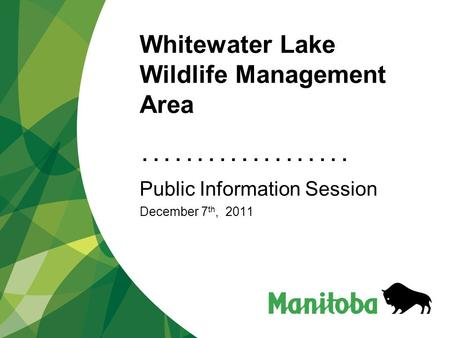 ................... Whitewater Lake Wildlife Management Area Public Information Session December 7 th, 2011.