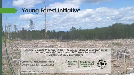 Young Forest Initiative Annual Update Meeting of the NYS Association of Environmental Management Councils and NYS Association of Conservation Commissions.