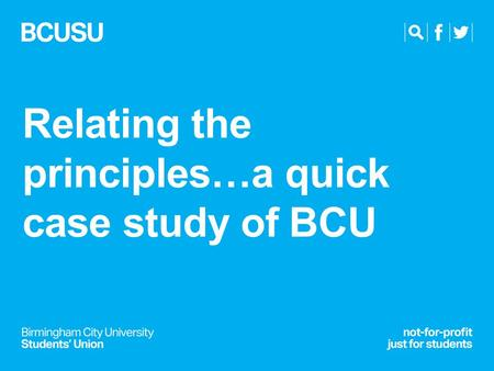Relating the principles…a quick case study of BCU.
