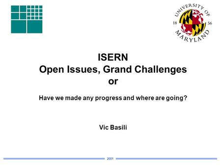 ISERN Open Issues, Grand Challenges or Have we made any progress and where are going? Vic Basili 2001.
