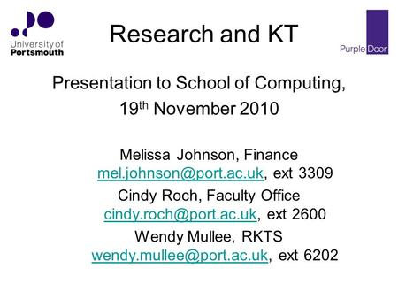 Research and KT Presentation to School of Computing, 19 th November 2010 Melissa Johnson, Finance ext 3309