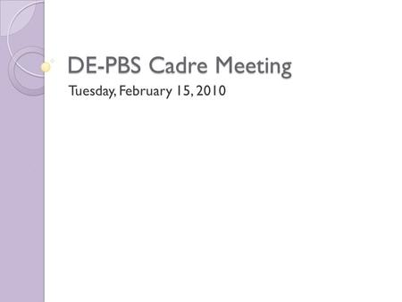 DE-PBS Cadre Meeting Tuesday, February 15, 2010. Upcoming Events Inclusion Conference – March 15, 2011 Jill Kuzma Social Skills Workshops: ◦ March 22,