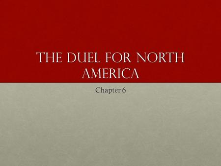 The Duel for North America Chapter 6. The French in North America New France New France British British bringing settlers in from the mother country.