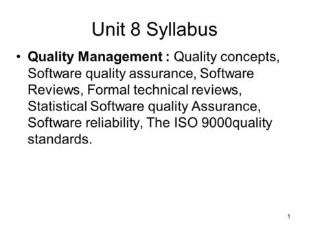 Unit 8 Syllabus Quality Management : Quality concepts, Software quality assurance, Software Reviews, Formal technical reviews, Statistical Software quality.
