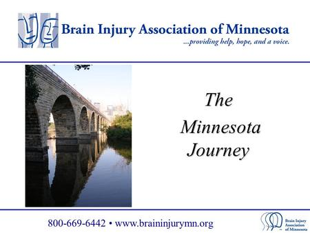 800-669-6442 www.braininjurymn.org The Minnesota Journey Minnesota Journey.