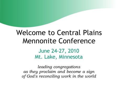 June 24-27, 2010 Mt. Lake, Minnesota leading congregations as they proclaim and become a sign of God's reconciling work in the world Welcome to Central.