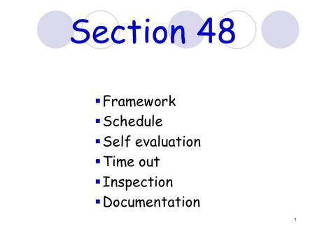 1 Section 48  Framework  Schedule  Self evaluation  Time out  Inspection  Documentation.
