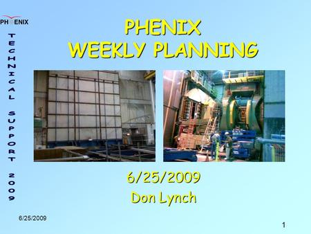 1 6/25/2009 PHENIX WEEKLY PLANNING 6/25/2009 Don Lynch.