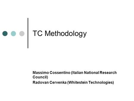 TC Methodology Massimo Cossentino (Italian National Research Council) Radovan Cervenka (Whitestein Technologies)