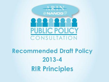 Recommended Draft Policy 2013-4 RIR Principles 59.