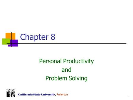 1 California State University, Fullerton Chapter 8 Personal Productivity and Problem Solving.