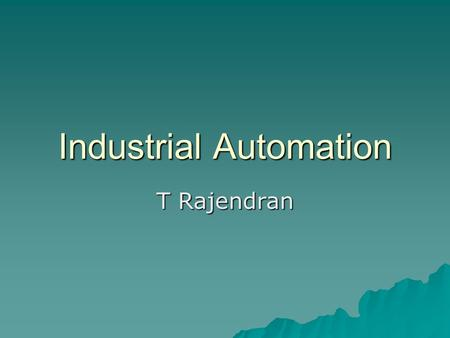 Industrial Automation T Rajendran. Industrial Automation  Control Systems  Process Control  Industrial Control  Computer Integrated Manufacturing.