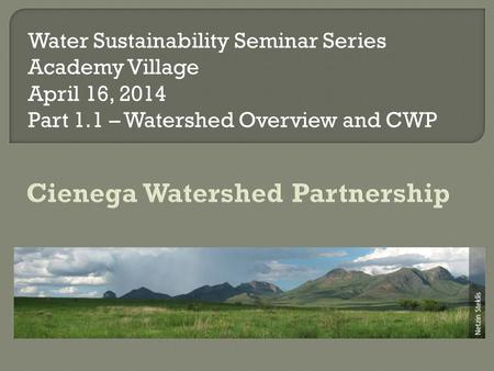 Water Sustainability Seminar Series Academy Village April 16, 2014 Part 1.1 – Watershed Overview and CWP.