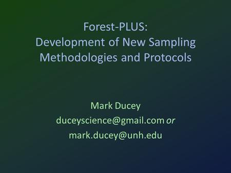 Forest-PLUS: Development of New Sampling Methodologies and Protocols Mark Ducey or