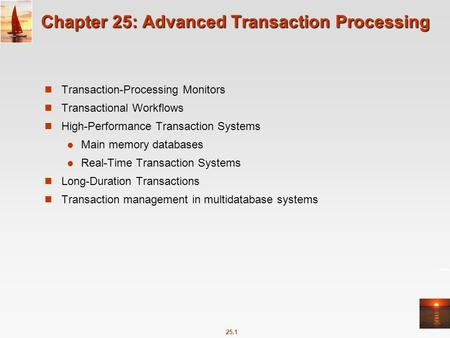 25.1 Chapter 25: Advanced Transaction Processing Transaction-Processing Monitors Transactional Workflows High-Performance Transaction Systems Main memory.