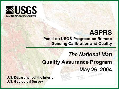 U.S. Department of the Interior U.S. Geological Survey ASPRS Panel on USGS Progress on Remote Sensing Calibration and Quality The National Map Quality.