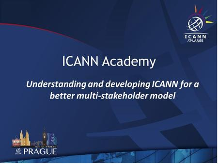 ICANN Academy Understanding and developing ICANN for a better multi-stakeholder model.