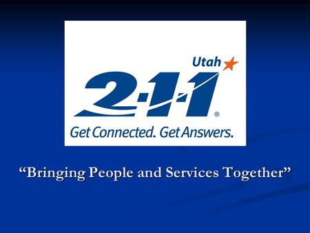 """Bringing People and Services Together"". Topics Poverty in Utah Poverty in Utah Utah Food Bank Programs Utah Food Bank Programs 2-1-1 Information Center."