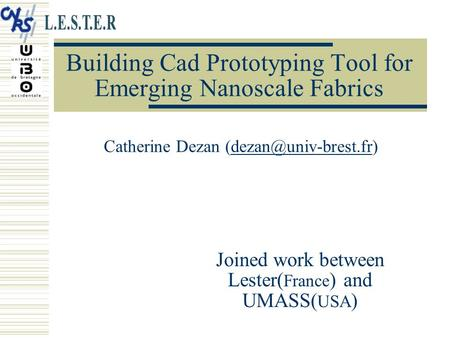 Building Cad Prototyping Tool for Emerging Nanoscale Fabrics Catherine Dezan Joined work between Lester( France.