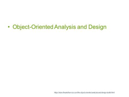 Object-Oriented Analysis and Design https://store.theartofservice.com/the-object-oriented-analysis-and-design-toolkit.html.