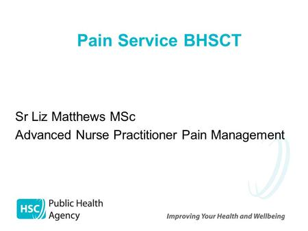 Pain Service BHSCT Sr Liz Matthews MSc Advanced Nurse Practitioner Pain Management.