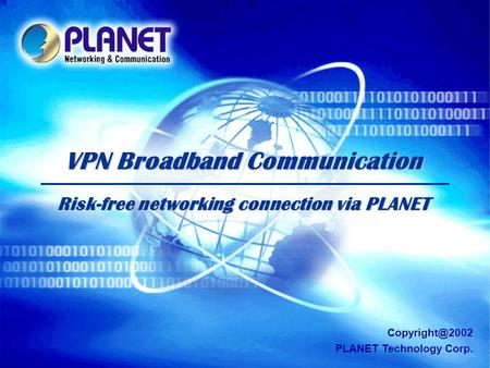 SG-VRT-021205.ppt Page 1 VPN Broadband Communication Risk-free networking connection via PLANET PLANET Technology Corp.