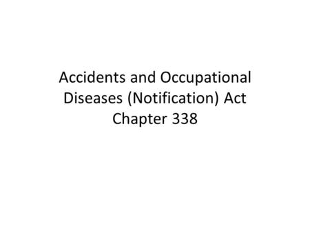Accidents and Occupational Diseases (Notification) Act Chapter 338.
