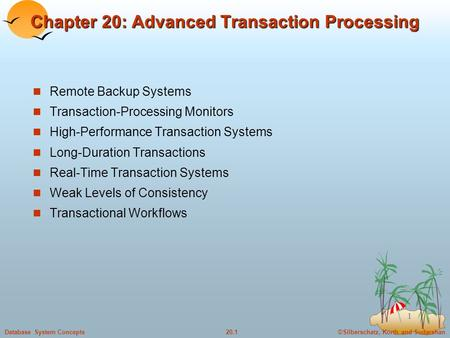 ©Silberschatz, Korth and Sudarshan20.1Database System Concepts 1 Chapter 20: Advanced Transaction Processing Remote Backup Systems Transaction-Processing.