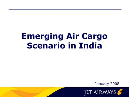 Emerging Air Cargo Scenario in India January 2008.