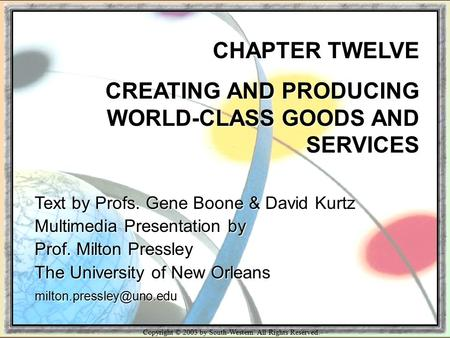 Copyright © 2003 by South-Western. All Rights Reserved. CHAPTER TWELVE CREATING AND PRODUCING WORLD-CLASS GOODS AND SERVICES Text by Profs. Gene Boone.