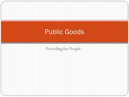 Providing for People Public Goods. A shared good or service Impractical or inefficient to 1. make consumers pay individually 2. Exclude nonpayers- 48%