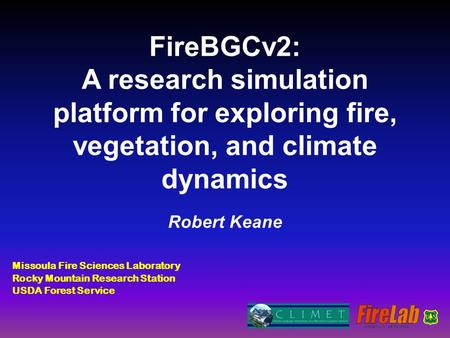 FireBGCv2: A research simulation platform for exploring fire, vegetation, and climate dynamics Robert Keane Missoula Fire Sciences Laboratory Rocky Mountain.