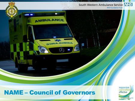 NAME – Council of Governors. What is swasft? We provide emergency, urgent and unscheduled care We are a Foundation Trust (March 2011) – aliened Acquired.