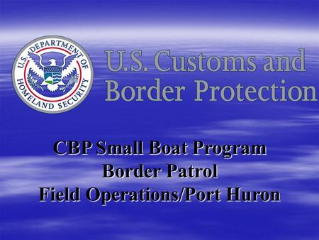 CBP Small Boat Program Border Patrol Field Operations/Port Huron.