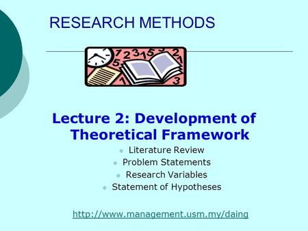 RESEARCH METHODS Lecture 2: Development of Theoretical Framework Literature Review Problem Statements Research Variables Statement of Hypotheses