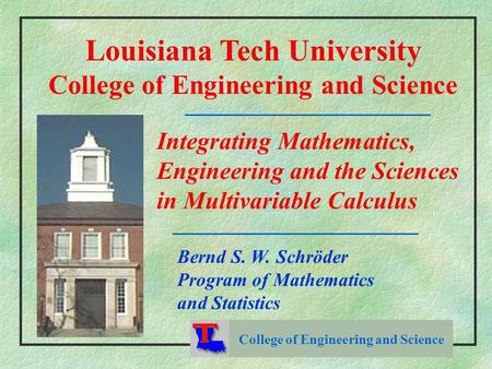 College of Engineering and Science Louisiana Tech University College of Engineering and Science Integrating Mathematics, Engineering and the Sciences in.