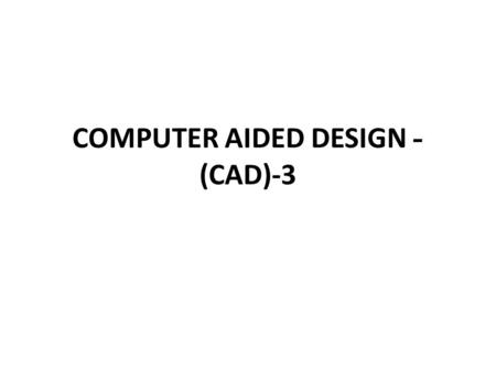 COMPUTER AIDED DESIGN -(CAD)-3