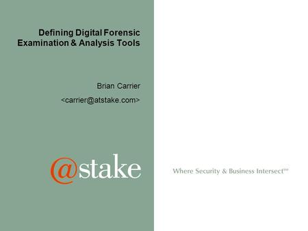 Defining Digital Forensic Examination & Analysis Tools Brian Carrier.