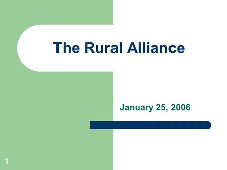 1 The Rural Alliance January 25, 2006. 2 2006 – A Critical Year 2006 will be a critical year for the RLEC industry Multiple events with significant impact.