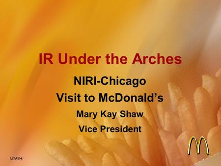 IR Under the Arches NIRI-Chicago Visit to McDonald's Mary Kay Shaw Vice President LC11774.