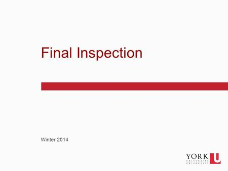 1 Winter 2014 Final Inspection. 2 Purpose of this Seminar York's expectation for notification What you should expect from York Difficult spousal conversations.