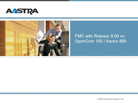 © 2009 Aastra Technologies, LTD. FMC with Release 9.00 on OpenCom 100 / Aastra 800.
