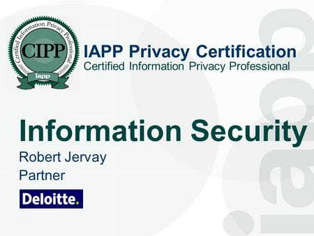 1 1 IAPP Privacy Certification Information Security Robert Jervay Partner Certified Information Privacy Professional.