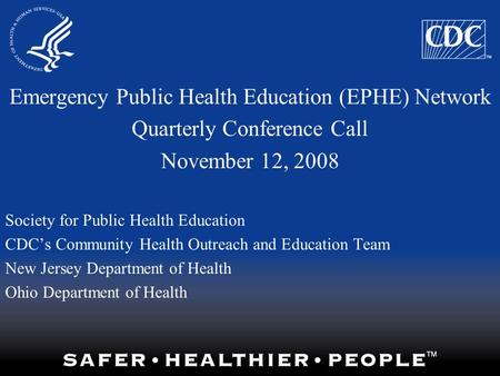 Emergency Public Health Education (EPHE) Network Quarterly Conference Call November 12, 2008 Society for Public Health Education CDC's Community Health.