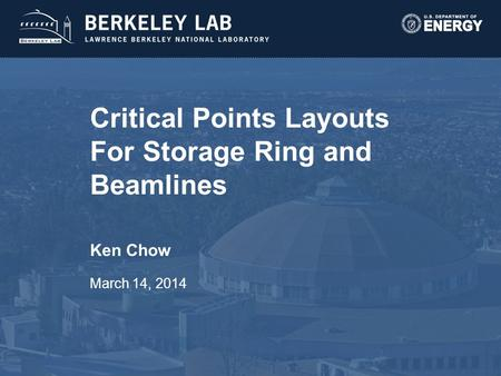 Critical Points Layouts For Storage Ring and Beamlines Ken Chow March 14, 2014.