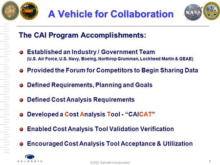 ©2002 Galorath Incorporated 1 A Vehicle for Collaboration The CAI Program Accomplishments: Established an Industry / Government Team (U.S. Air Force, U.S.