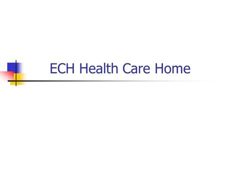 ECH Health Care Home. Why is Health Care Home important to Mayo? The needs of the patient come first. The way we define and address our patient's needs.