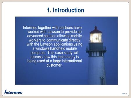 Slide 1 Intermec together with partners have worked with Lawson to provide an advanced solution allowing mobile workers to communicate directly with the.